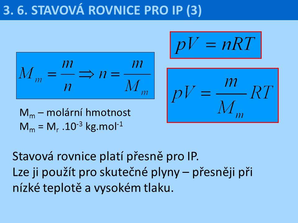 M m – molární hmotnost M m = M r.10 -3 kg.mol -1 Stavová rovnice platí přesně pro IP. Lze ji použít pro skutečné plyny – přesněji při nízké teplotě a