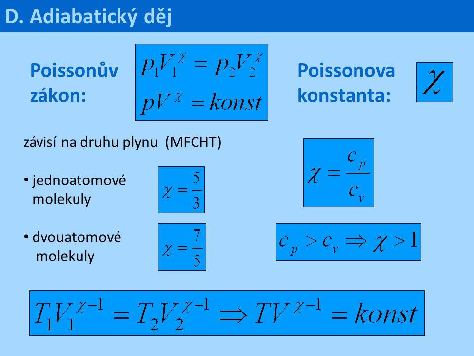 Poissonův zákon: závisí na druhu plynu (MFCHT) jednoatomové molekuly dvouatomové molekuly D. Adiabatický děj Poissonova konstanta: