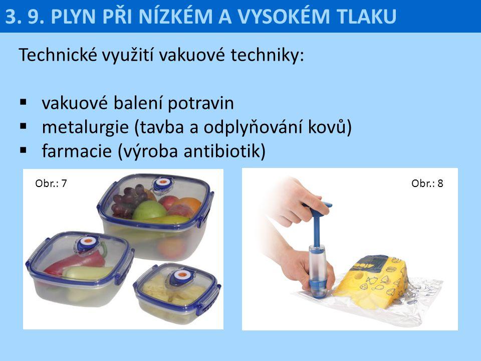 Technické využití vakuové techniky:  vakuové balení potravin  metalurgie (tavba a odplyňování kovů)  farmacie (výroba antibiotik) 3. 9. PLYN PŘI NÍ