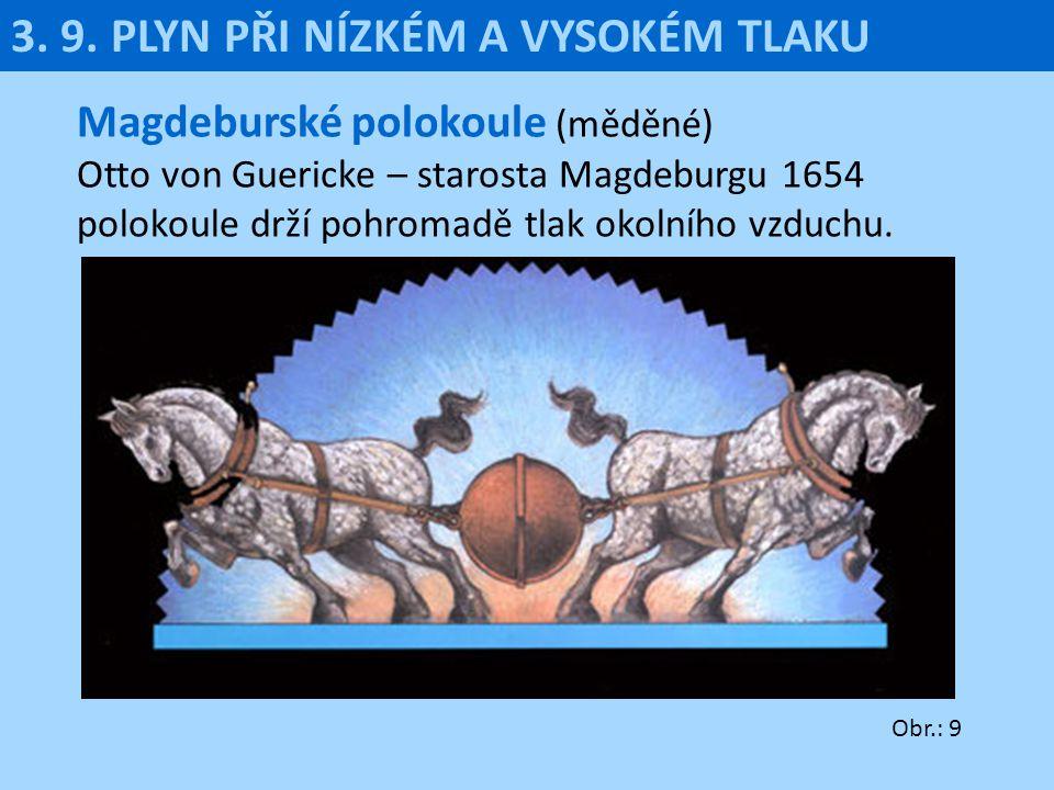 Magdeburské polokoule (měděné) Otto von Guericke – starosta Magdeburgu 1654 polokoule drží pohromadě tlak okolního vzduchu. 3. 9. PLYN PŘI NÍZKÉM A VY