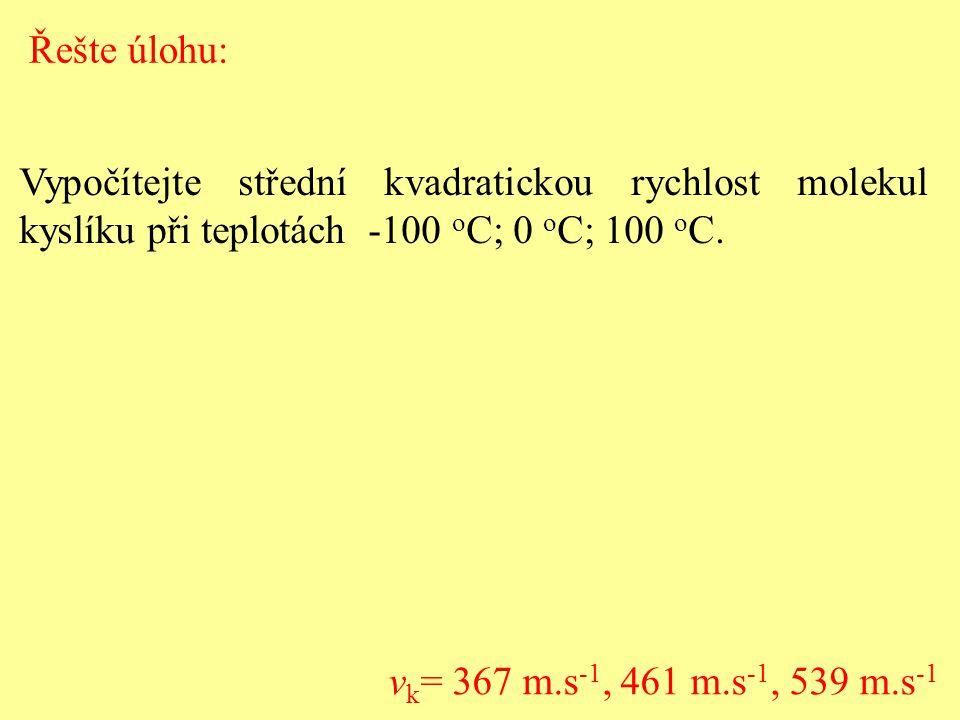 Vypočítejte střední kvadratickou rychlost molekul kyslíku při teplotách -100 o C; 0 o C; 100 o C.