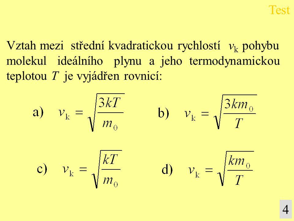 Vztah mezi střední kvadratickou rychlostí v k pohybu molekul ideálního plynu a jeho termodynamickou teplotou T je vyjádřen rovnicí: Test 4