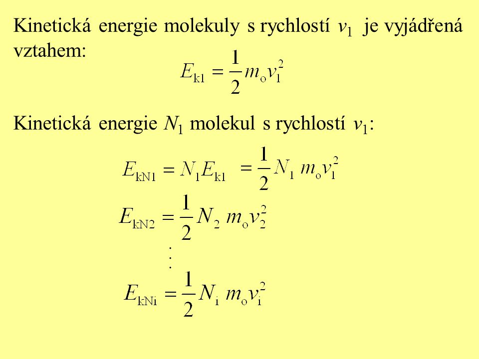 Kinetická energie molekuly s rychlostí v 1 je vyjádřená vztahem: Kinetická energie N 1 molekul s rychlostí v 1 :......