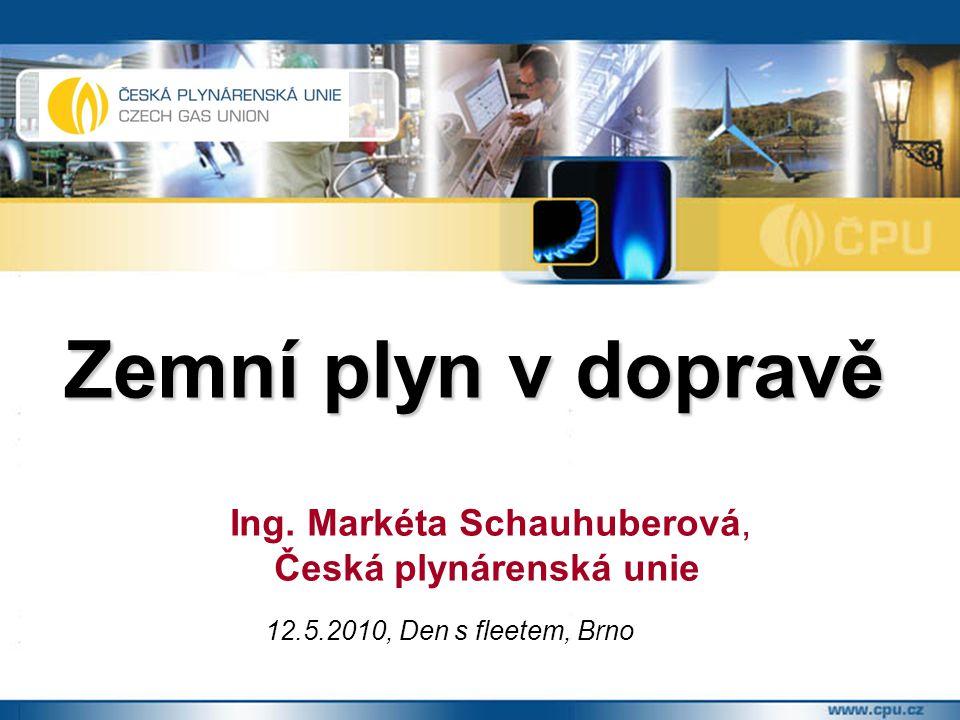 Zemní plyn v dopravě Ing. Markéta Schauhuberová, Česká plynárenská unie 12.5.2010, Den s fleetem, Brno