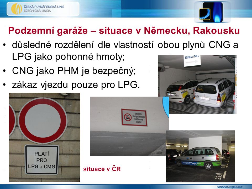 Podzemní garáže – situace v Německu, Rakousku důsledné rozdělení dle vlastností obou plynů CNG a LPG jako pohonné hmoty; CNG jako PHM je bezpečný; zákaz vjezdu pouze pro LPG.