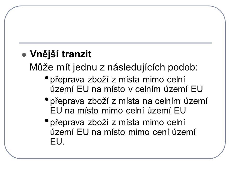 Vnější tranzit Může mít jednu z následujících podob: přeprava zboží z místa mimo celní území EU na místo v celním území EU přeprava zboží z místa na c