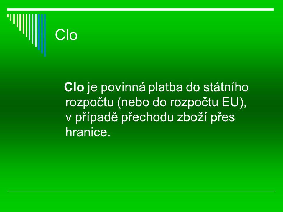 Clo Clo je povinná platba do státního rozpočtu (nebo do rozpočtu EU), v případě přechodu zboží přes hranice.