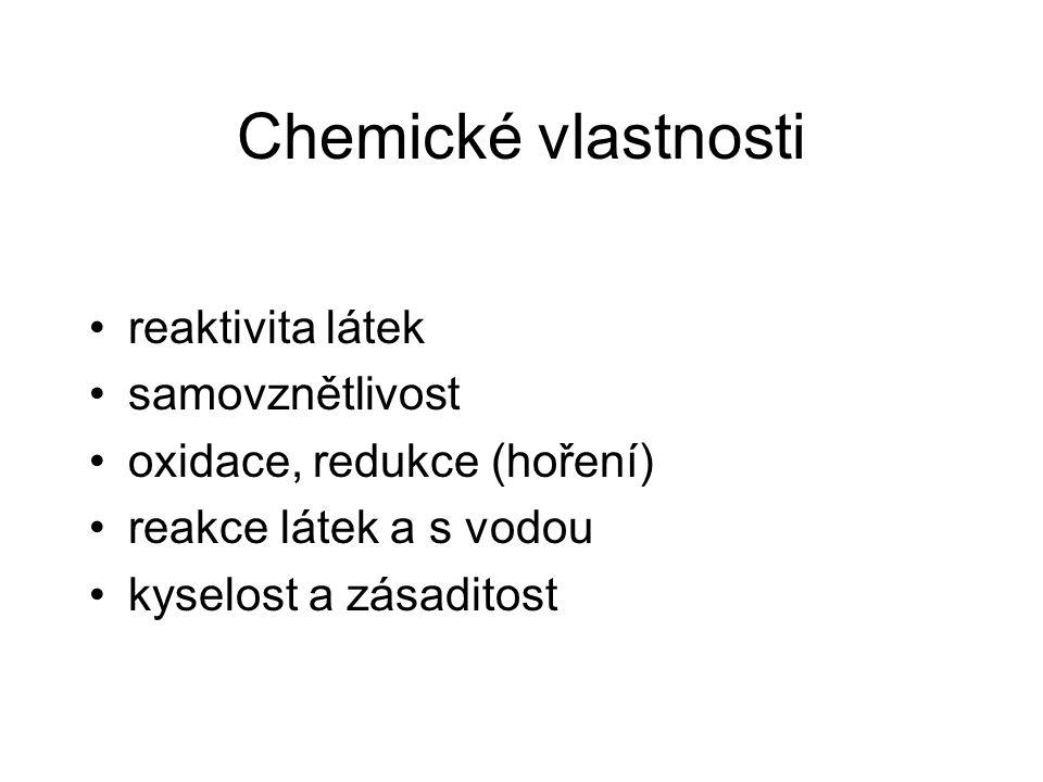 Chemické vlastnosti reaktivita látek samovznětlivost oxidace, redukce (hoření) reakce látek a s vodou kyselost a zásaditost