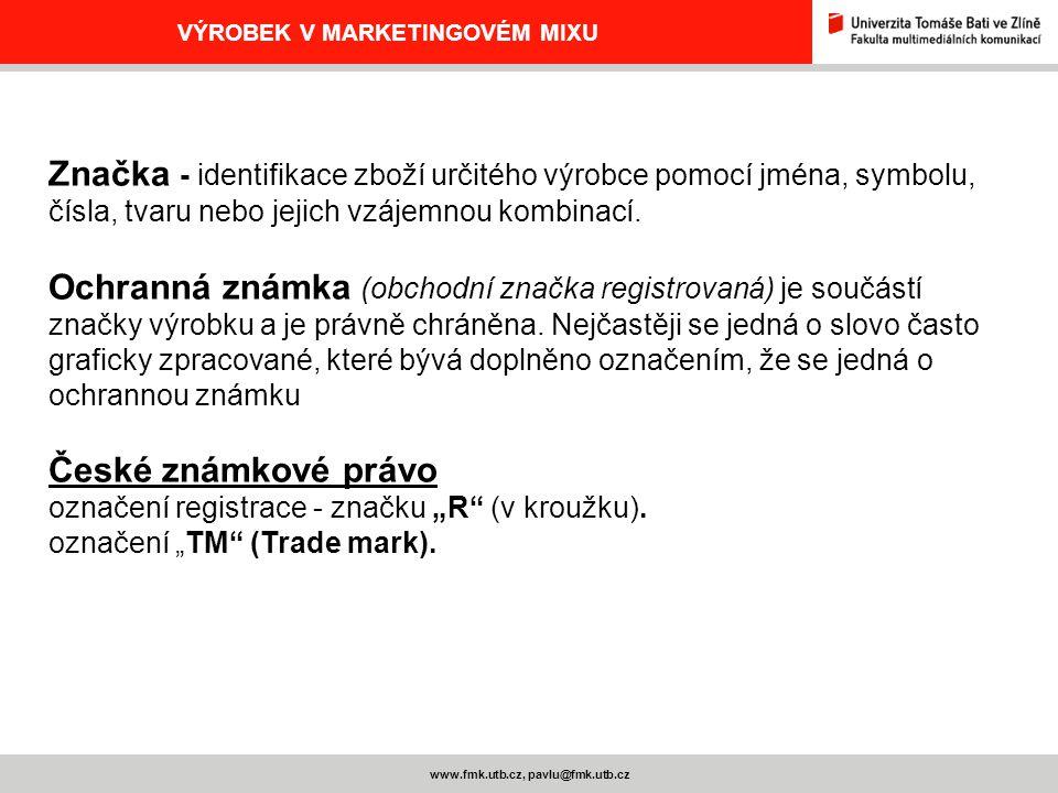 www.fmk.utb.cz, pavlu@fmk.utb.cz VÝROBEK V MARKETINGOVÉM MIXU Značka - identifikace zboží určitého výrobce pomocí jména, symbolu, čísla, tvaru nebo je