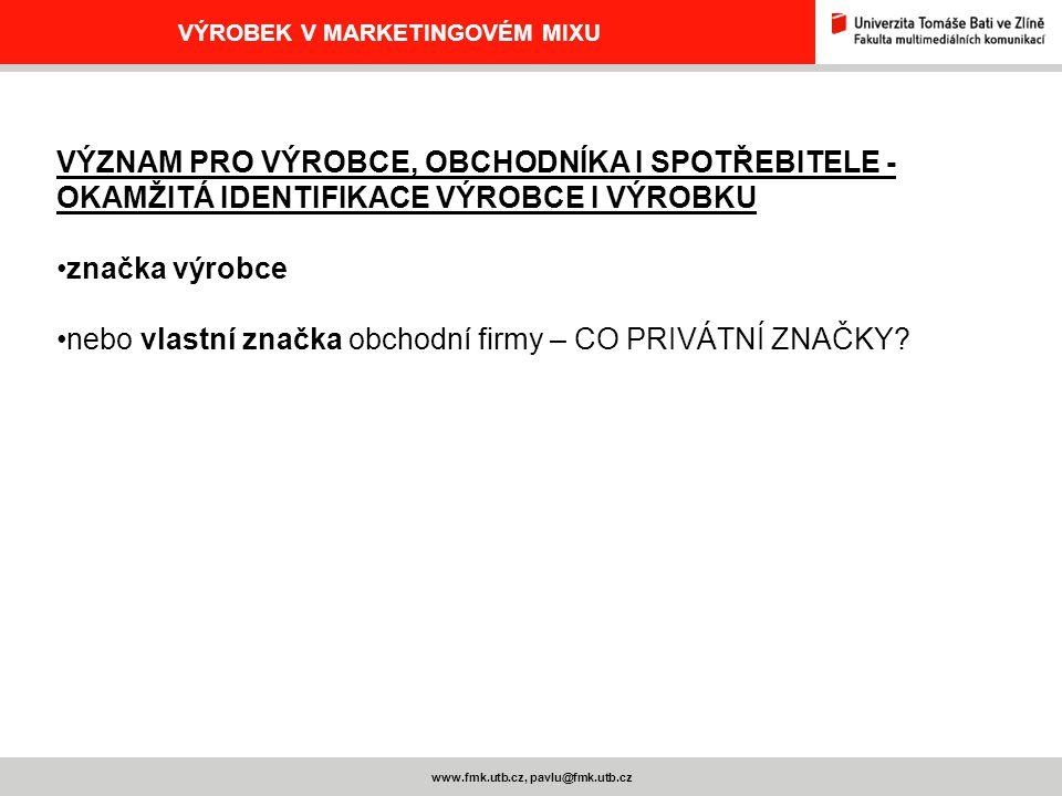 www.fmk.utb.cz, pavlu@fmk.utb.cz VÝROBEK V MARKETINGOVÉM MIXU VÝZNAM PRO VÝROBCE, OBCHODNÍKA I SPOTŘEBITELE - OKAMŽITÁ IDENTIFIKACE VÝROBCE I VÝROBKU