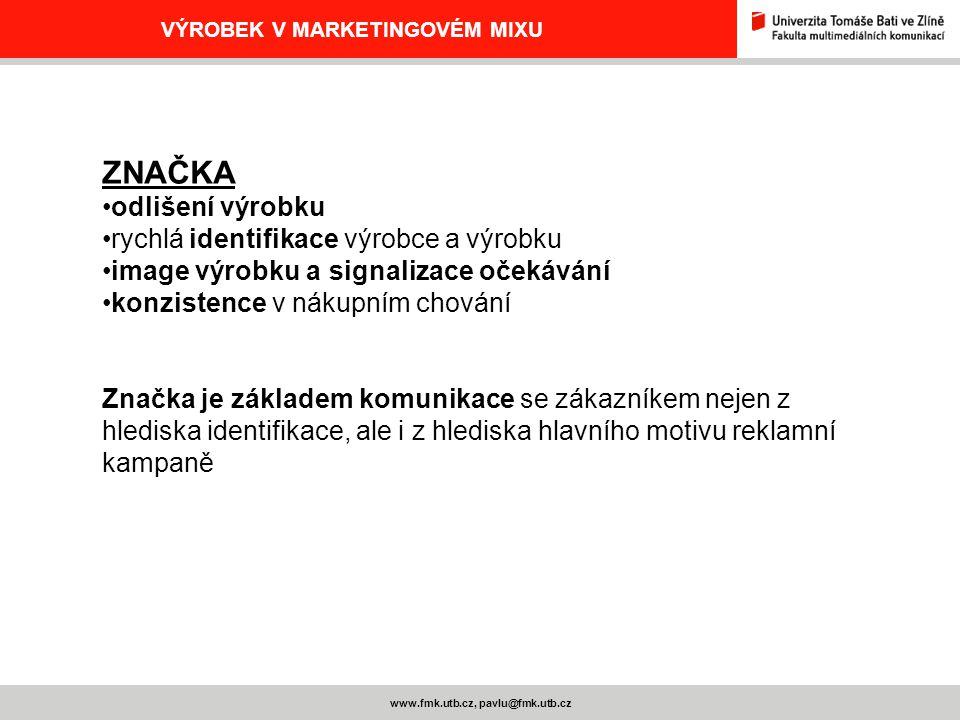www.fmk.utb.cz, pavlu@fmk.utb.cz VÝROBEK V MARKETINGOVÉM MIXU ZNAČKA odlišení výrobku rychlá identifikace výrobce a výrobku image výrobku a signalizac