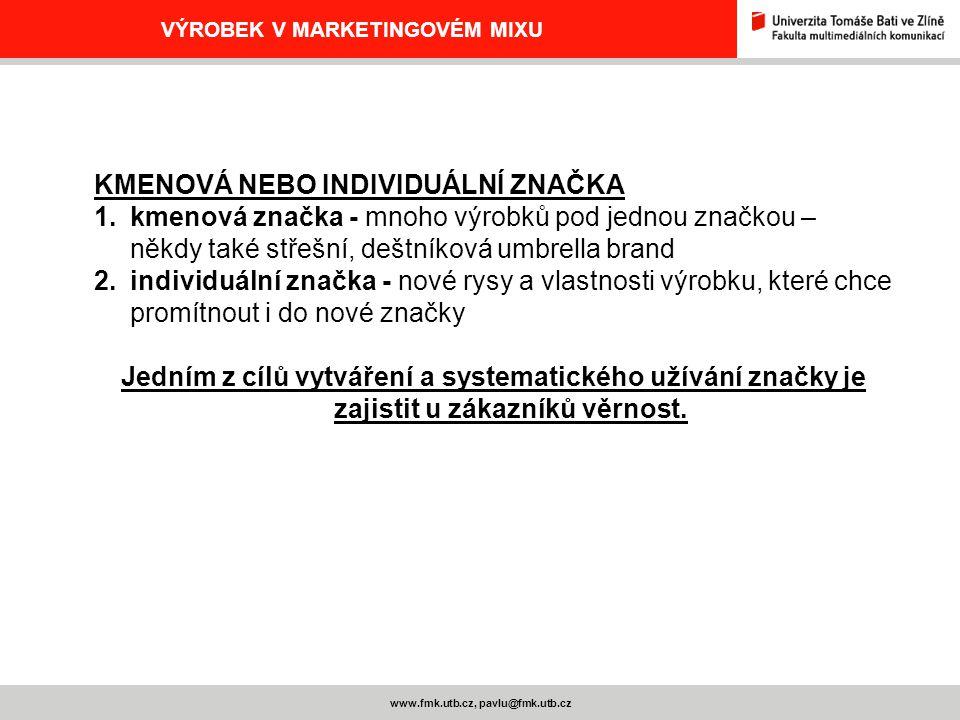 www.fmk.utb.cz, pavlu@fmk.utb.cz VÝROBEK V MARKETINGOVÉM MIXU KMENOVÁ NEBO INDIVIDUÁLNÍ ZNAČKA 1.kmenová značka - mnoho výrobků pod jednou značkou – n