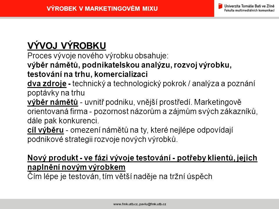 www.fmk.utb.cz, pavlu@fmk.utb.cz VÝROBEK V MARKETINGOVÉM MIXU VÝVOJ VÝROBKU Proces vývoje nového výrobku obsahuje: výběr námětů, podnikatelskou analýz