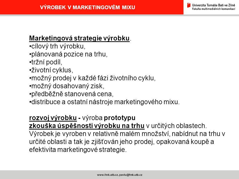 www.fmk.utb.cz, pavlu@fmk.utb.cz VÝROBEK V MARKETINGOVÉM MIXU Marketingová strategie výrobku. cílový trh výrobku, plánovaná pozice na trhu, tržní podí