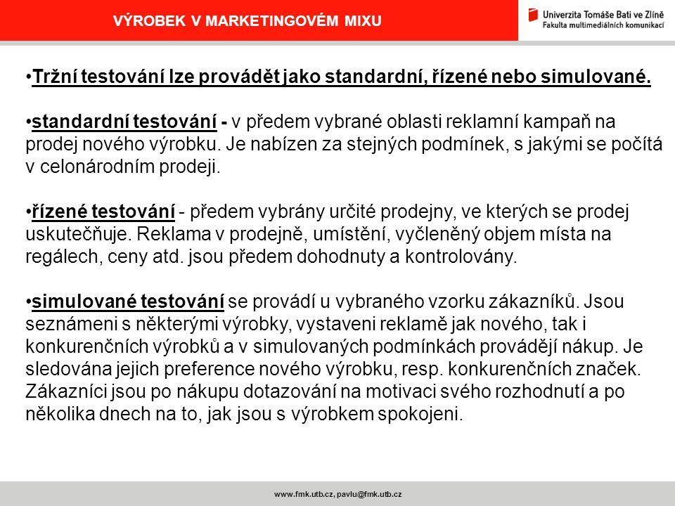 www.fmk.utb.cz, pavlu@fmk.utb.cz VÝROBEK V MARKETINGOVÉM MIXU Tržní testování lze provádět jako standardní, řízené nebo simulované. standardní testová