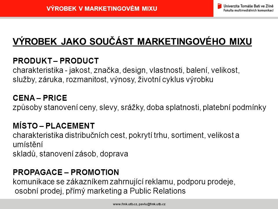 www.fmk.utb.cz, pavlu@fmk.utb.cz VÝROBEK V MARKETINGOVÉM MIXU VÝROBEK JAKO SOUČÁST MARKETINGOVÉHO MIXU PRODUKT – PRODUCT charakteristika - jakost, zna