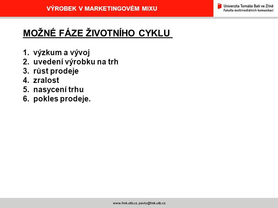 www.fmk.utb.cz, pavlu@fmk.utb.cz VÝROBEK V MARKETINGOVÉM MIXU MOŽNÉ FÁZE ŽIVOTNÍHO CYKLU 1.výzkum a vývoj 2.uvedení výrobku na trh 3.růst prodeje 4.zr