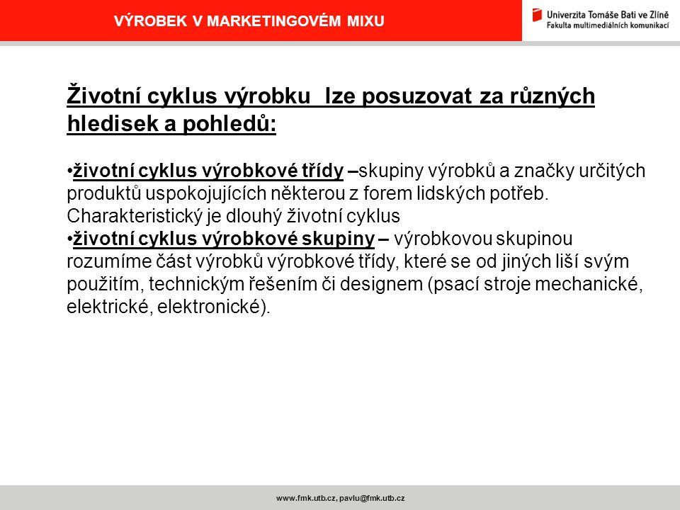 www.fmk.utb.cz, pavlu@fmk.utb.cz VÝROBEK V MARKETINGOVÉM MIXU Životní cyklus výrobku lze posuzovat za různých hledisek a pohledů: životní cyklus výrob