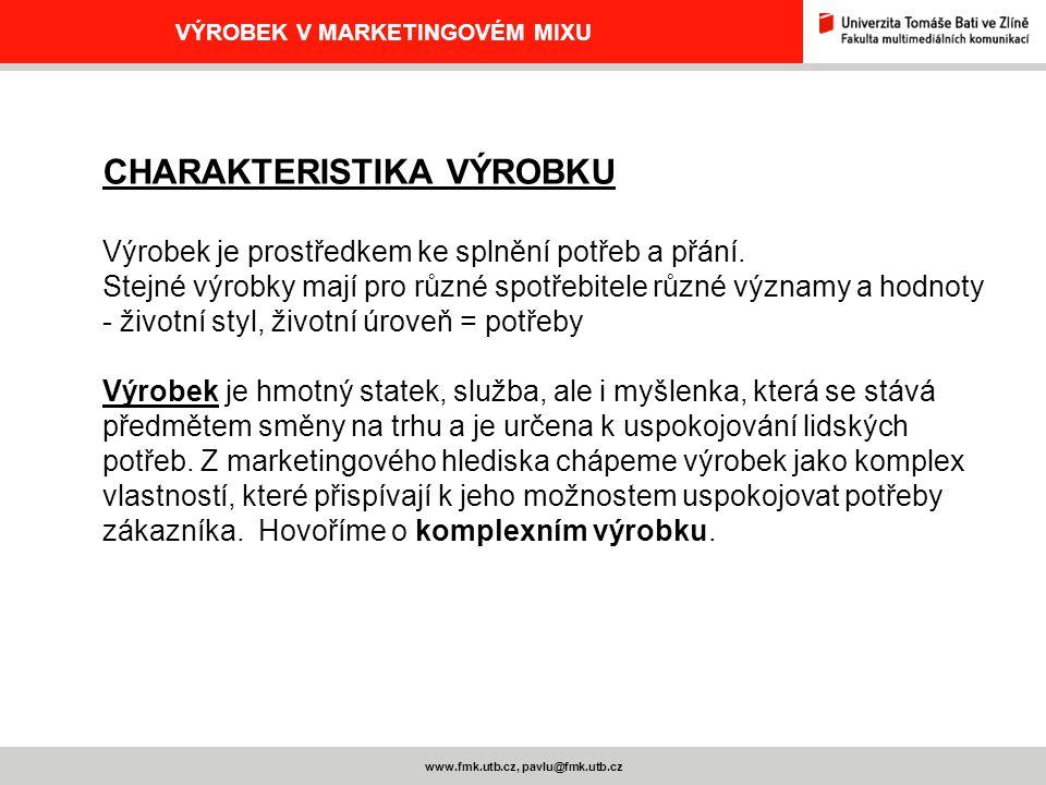 www.fmk.utb.cz, pavlu@fmk.utb.cz VÝROBEK V MARKETINGOVÉM MIXU CHARAKTERISTIKA VÝROBKU Výrobek je prostředkem ke splnění potřeb a přání. Stejné výrobky