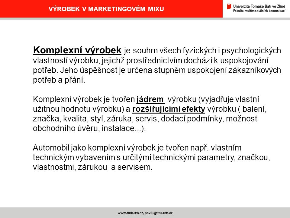 www.fmk.utb.cz, pavlu@fmk.utb.cz VÝROBEK V MARKETINGOVÉM MIXU Komplexní výrobek je souhrn všech fyzických i psychologických vlastností výrobku, jejich