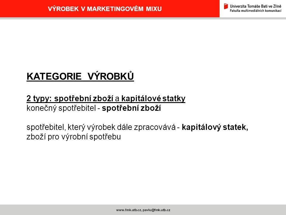 www.fmk.utb.cz, pavlu@fmk.utb.cz VÝROBEK V MARKETINGOVÉM MIXU KATEGORIE VÝROBKŮ 2 typy: spotřební zboží a kapitálové statky konečný spotřebitel - spot