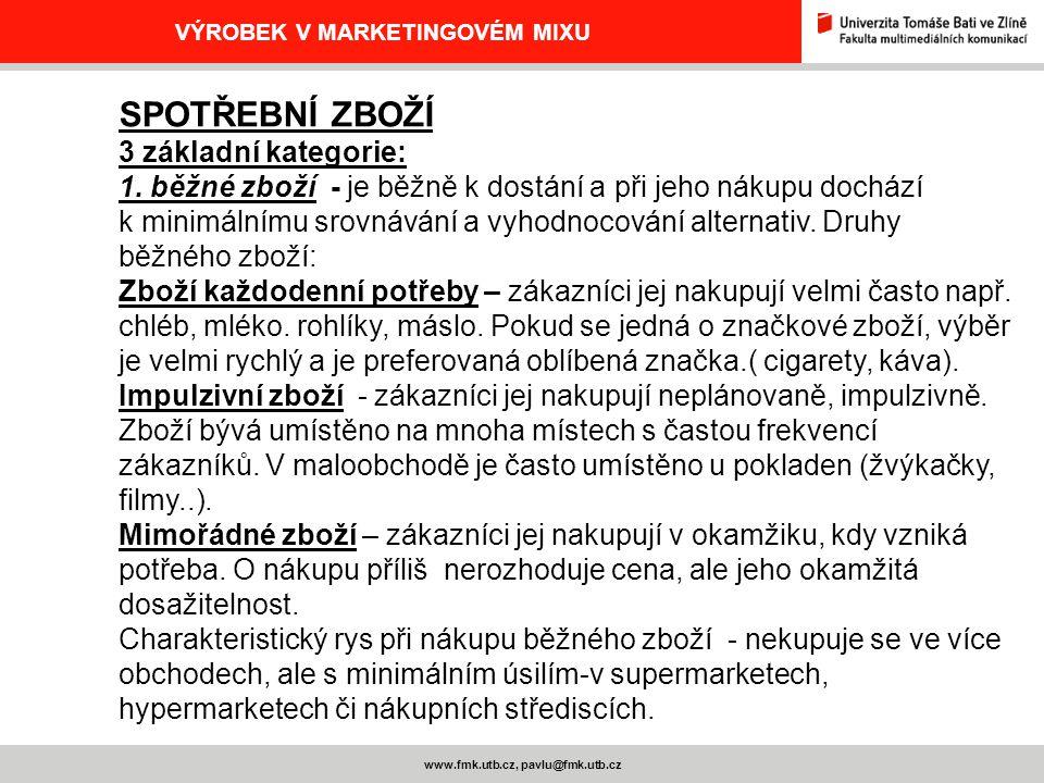 www.fmk.utb.cz, pavlu@fmk.utb.cz VÝROBEK V MARKETINGOVÉM MIXU SPOTŘEBNÍ ZBOŽÍ 3 základní kategorie: 1. běžné zboží - je běžně k dostání a při jeho nák