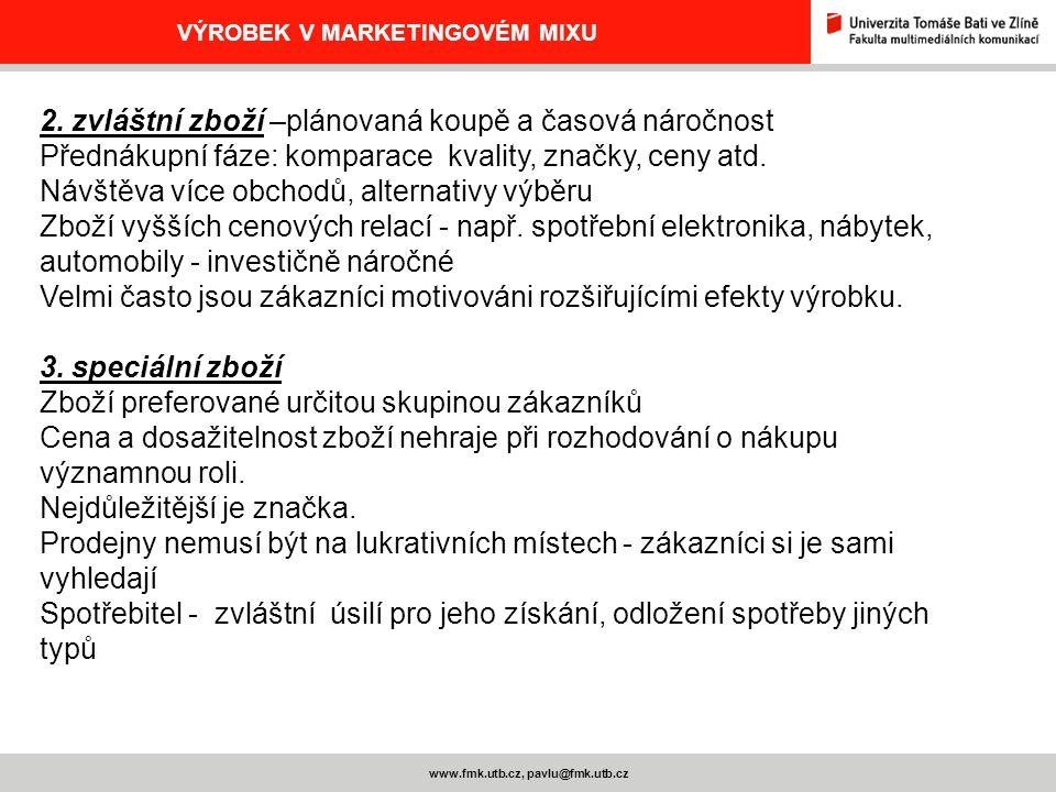 www.fmk.utb.cz, pavlu@fmk.utb.cz VÝROBEK V MARKETINGOVÉM MIXU 2. zvláštní zboží –plánovaná koupě a časová náročnost Přednákupní fáze: komparace kvalit