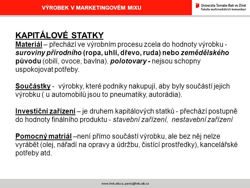 www.fmk.utb.cz, pavlu@fmk.utb.cz VÝROBEK V MARKETINGOVÉM MIXU KAPITÁLOVÉ STATKY Materiál – přechází ve výrobním procesu zcela do hodnoty výrobku - sur