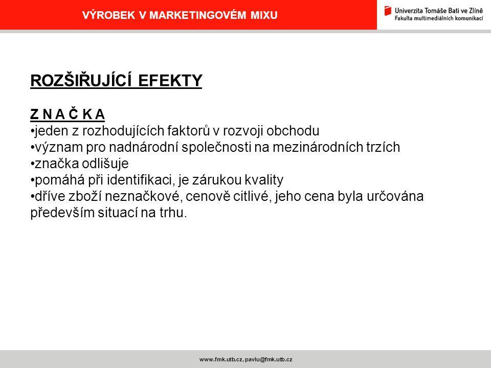 www.fmk.utb.cz, pavlu@fmk.utb.cz VÝROBEK V MARKETINGOVÉM MIXU ROZŠIŘUJÍCÍ EFEKTY Z N A Č K A jeden z rozhodujících faktorů v rozvoji obchodu význam pr