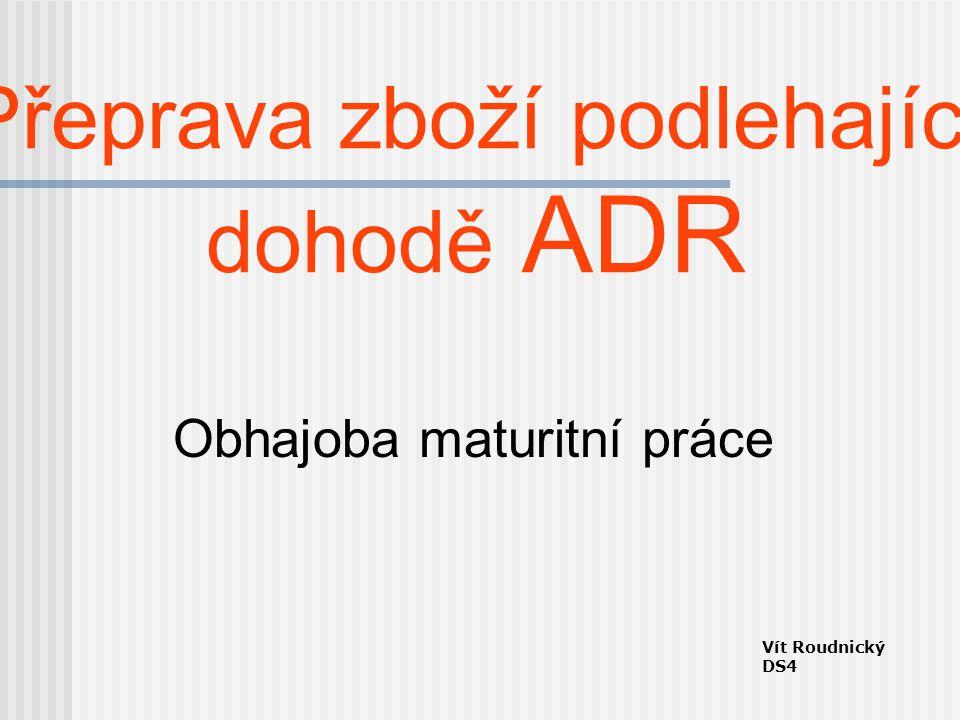 Přeprava zboží podlehající dohodě ADR Obhajoba maturitní práce Vít Roudnický DS4