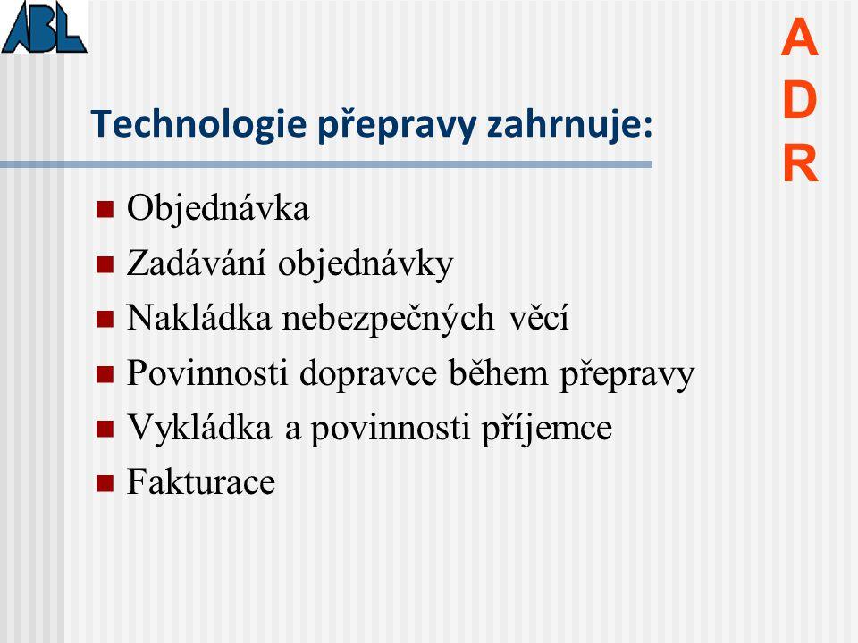 Technologie přepravy zahrnuje: Objednávka Zadávání objednávky Nakládka nebezpečných věcí Povinnosti dopravce během přepravy Vykládka a povinnosti příj