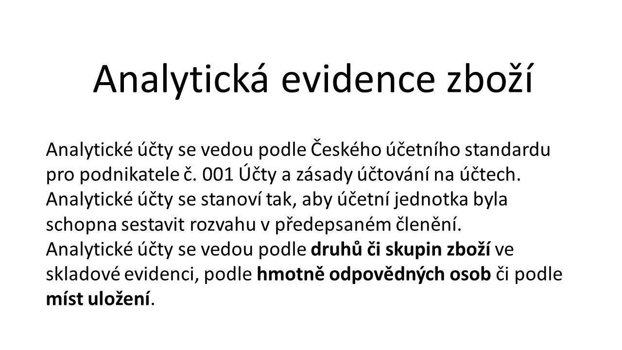 Analytická evidence zboží Analytické účty se vedou podle Českého účetního standardu pro podnikatele č.