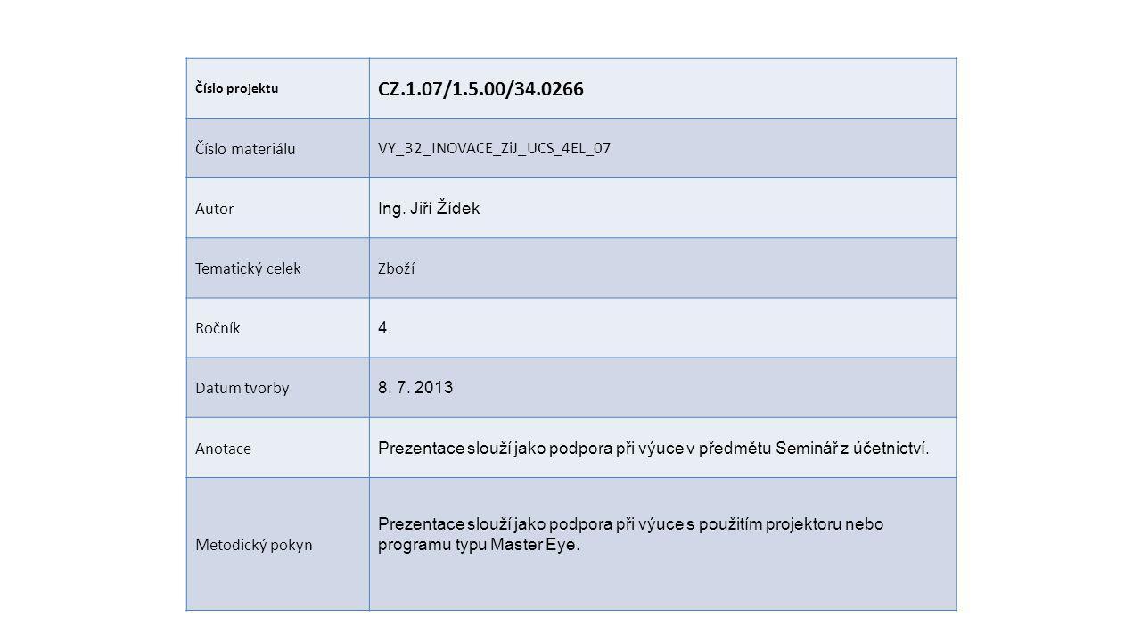 Číslo projektu CZ.1.07/1.5.00/34.0266 Číslo materiáluVY_32_INOVACE_ZiJ_UCS_4EL_07 Autor Ing.