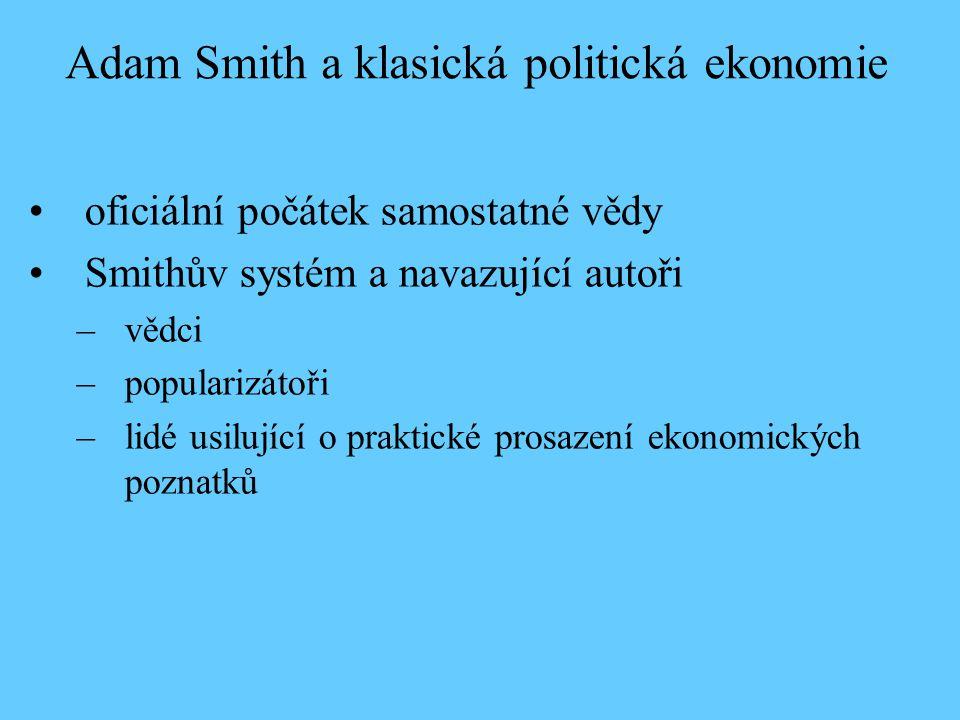 oficiální počátek samostatné vědy Smithův systém a navazující autoři –vědci –popularizátoři –lidé usilující o praktické prosazení ekonomických poznatků Adam Smith a klasická politická ekonomie
