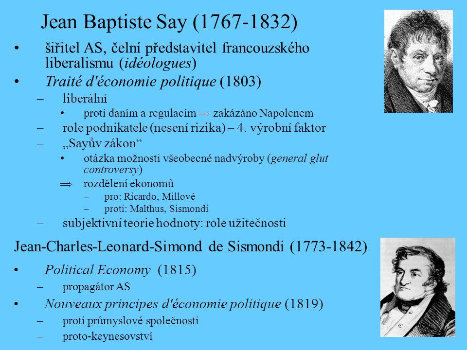 Jean Baptiste Say (1767-1832) šiřitel AS, čelní představitel francouzského liberalismu (idéologues) Traité d économie politique (1803) –liberální proti daním a regulacím  zakázáno Napolenem –role podnikatele (nesení rizika) – 4.