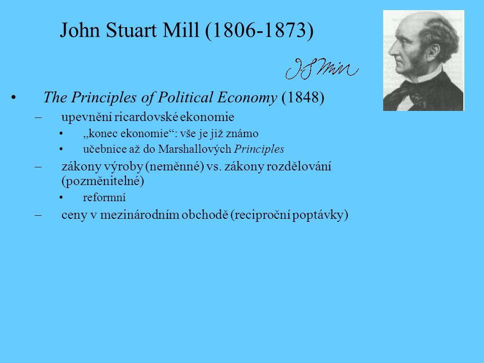 """The Principles of Political Economy (1848) –upevnění ricardovské ekonomie """"konec ekonomie : vše je již známo učebnice až do Marshallových Principles –zákony výroby (neměnné) vs."""
