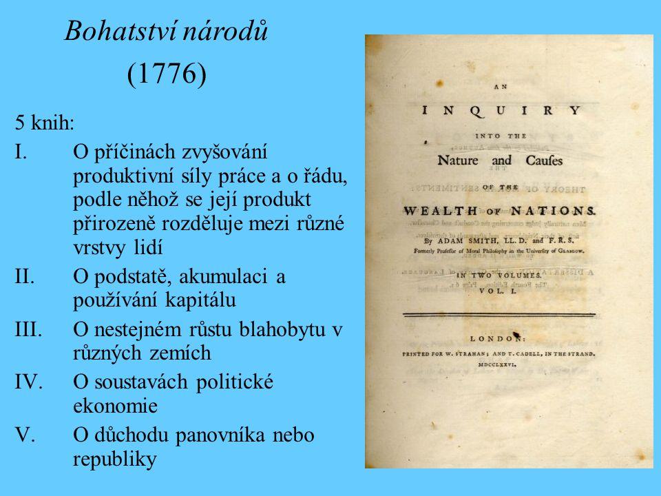 5 knih: I.O příčinách zvyšování produktivní síly práce a o řádu, podle něhož se její produkt přirozeně rozděluje mezi různé vrstvy lidí II.O podstatě, akumulaci a používání kapitálu III.O nestejném růstu blahobytu v různých zemích IV.O soustavách politické ekonomie V.O důchodu panovníka nebo republiky Bohatství národů (1776)