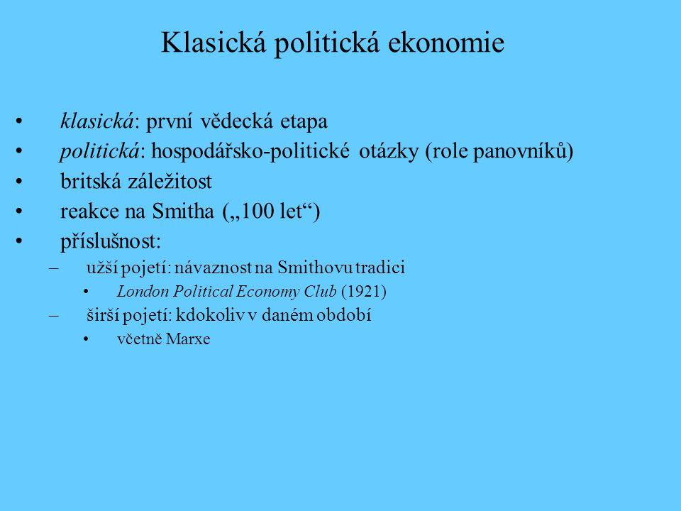 """klasická: první vědecká etapa politická: hospodářsko-politické otázky (role panovníků) britská záležitost reakce na Smitha (""""100 let ) příslušnost: –užší pojetí: návaznost na Smithovu tradici London Political Economy Club (1921) –širší pojetí: kdokoliv v daném období včetně Marxe Klasická politická ekonomie"""