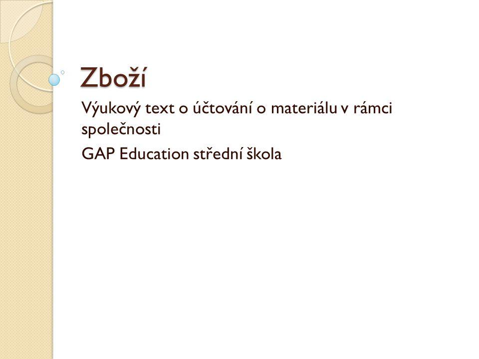 Zboží Výukový text o účtování o materiálu v rámci společnosti GAP Education střední škola