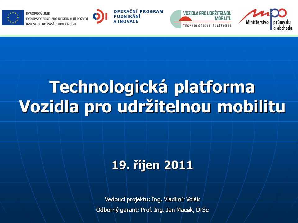 Technologická platforma Vozidla pro udržitelnou mobilitu Program 9.30 - 10.00 Registrace účastníků 10.00 - 10.05 Úvod, Ing.