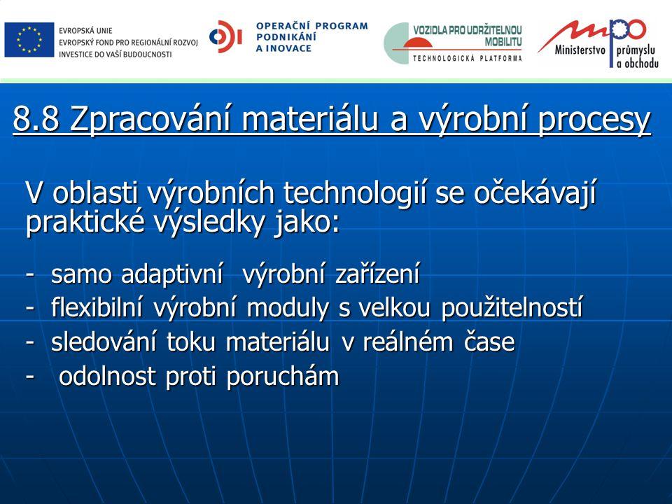V oblasti výrobních technologií se očekávají praktické výsledky jako: - samo adaptivní výrobní zařízení - flexibilní výrobní moduly s velkou použitelností - sledování toku materiálu v reálném čase - odolnost proti poruchám 8.8 Zpracování materiálu a výrobní procesy