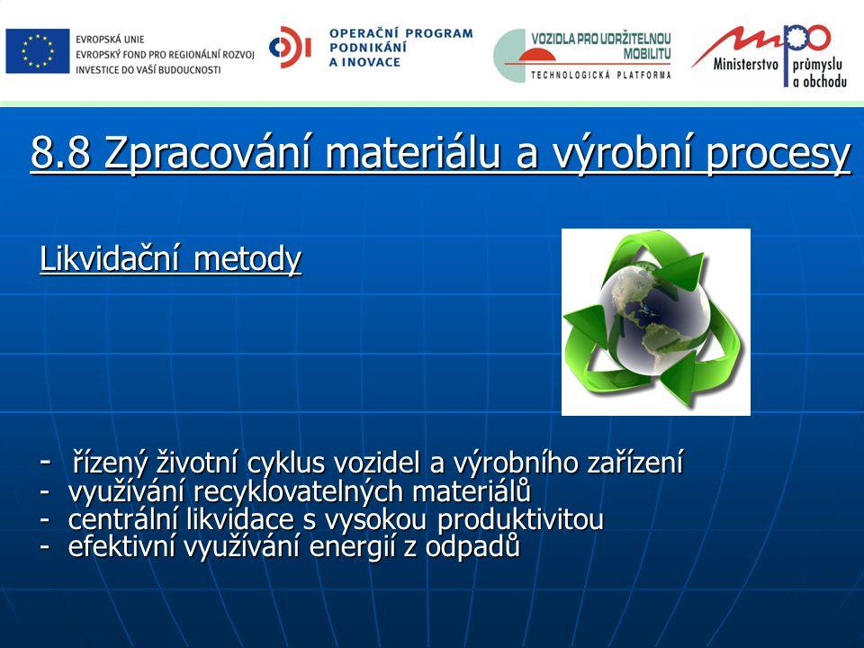 Likvidační metody - řízený životní cyklus vozidel a výrobního zařízení - využívání recyklovatelných materiálů - centrální likvidace s vysokou produktivitou - efektivní využívání energií z odpadů 8.8 Zpracování materiálu a výrobní procesy