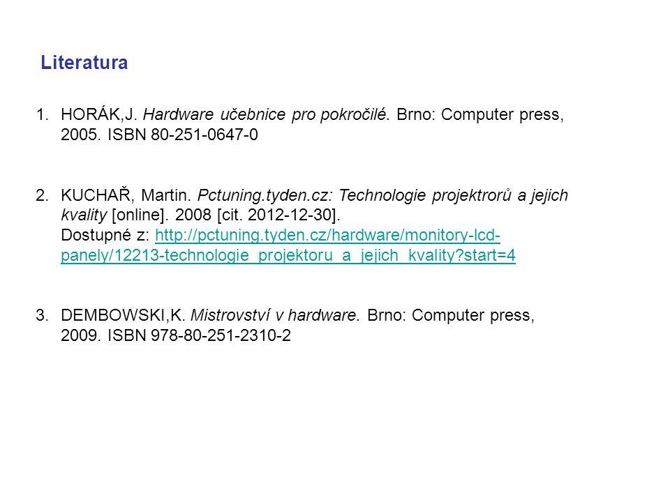 Literatura 1.HORÁK,J. Hardware učebnice pro pokročilé. Brno: Computer press, 2005. ISBN 80-251-0647-0 2.KUCHAŘ, Martin. Pctuning.tyden.cz: Technologie