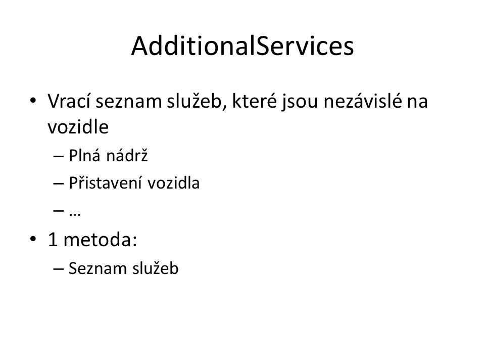 AdditionalServices Vrací seznam služeb, které jsou nezávislé na vozidle – Plná nádrž – Přistavení vozidla – … 1 metoda: – Seznam služeb