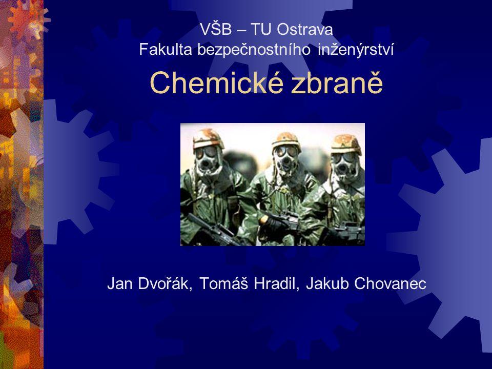 Chemické zbraně Jan Dvořák, Tomáš Hradil, Jakub Chovanec VŠB – TU Ostrava Fakulta bezpečnostního inženýrství