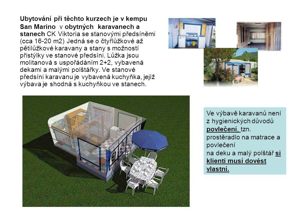 Ubytování při těchto kurzech je v kempu San Marino v obytných karavanech a stanech CK Viktoria se stanovými předsíněmi (cca 16-20 m2) Jedná se o čtyřlůžkové až pětilůžkové karavany a stany s možností přistýlky ve stanové předsíni.