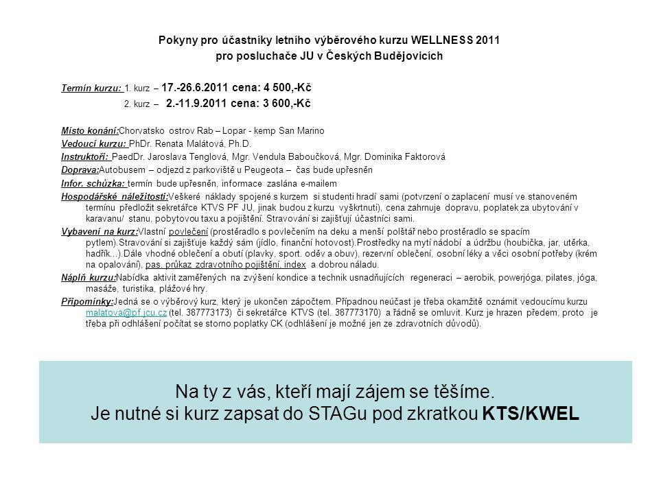 Pokyny pro účastníky letního výběrového kurzu WELLNESS 2011 pro posluchače JU v Českých Budějovicích Termín kurzu: 1. kurz – 17.-26.6.2011 cena: 4 500