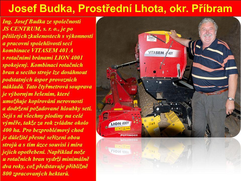Josef Budka, Prostřední Lhota, okr.Příbram Ing. Josef Budka ze společnosti JS CENTRUM, s.