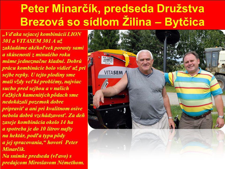 """Peter Minarčík, predseda Družstva Brezová so sídlom Žilina – Bytčica """"Vďaka sejacej kombinácii LION 301 a VITASEM 301 A už zakladáme akékoľvek porasty sami a skúsenosti z minulého roku máme jednoznačne kladné."""