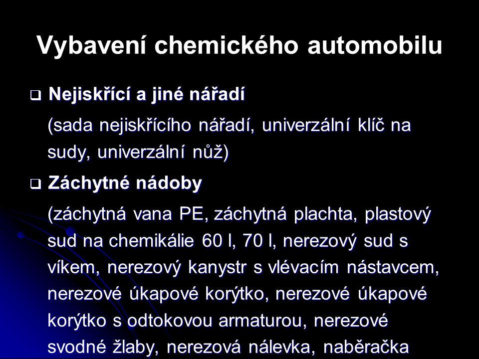 Vybavení chemického automobilu  Nejiskřící a jiné nářadí (sada nejiskřícího nářadí, univerzální klíč na sudy, univerzální nůž)  Záchytné nádoby (zác